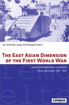 The East Asian Dimension of the First World War - Schmidt, Jan