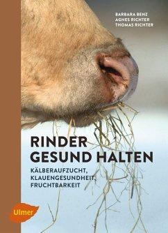Rinder gesund halten - Benz, Barbara; Richter, Agnes; Richter, Thomas