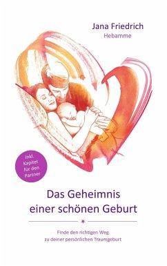 Das Geheimnis einer schönen Geburt - Friedrich, Jana