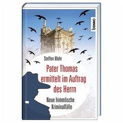Pater Thomas ermittelt im Auftrag des Herrn - Mohr, Steffen