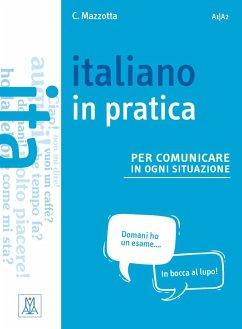 Italiano in practica per comunicare in ogni situazione. Kursbuch - Mazzotta, Ciro