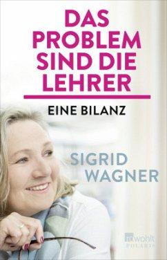 Das Problem sind die Lehrer - Wagner, Sigrid