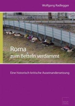 Roma - zum Betteln verdammt - Radlegger, Wolfgang