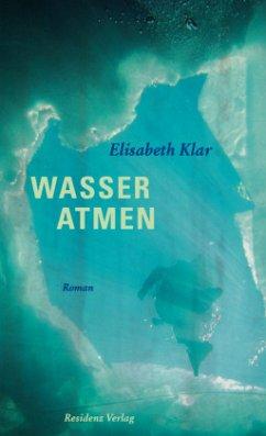 Wasser atmen - Klar, Elisabeth