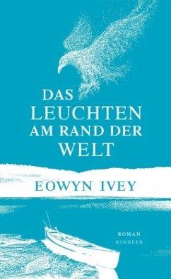 Das Leuchten am Rand der Welt - Ivey, Eowyn