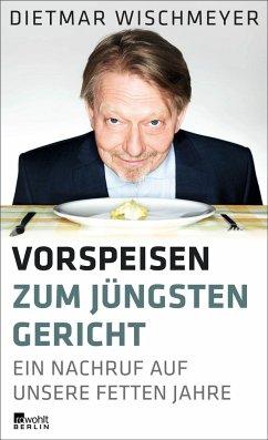 Vorspeisen zum Jüngsten Gericht - Wischmeyer, Dietmar