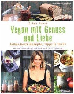 Vegan mit Genuss und Liebe - Frost, Erika
