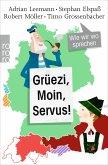 Grüezi, Moin, Servus!