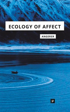 Ecology of Affect - Angerer, Marie-Luise