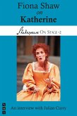 Fiona Shaw on Katherine (Shakespeare On Stage) (eBook, ePUB)