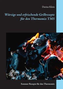 Würzige und erfrischende Grillrezepte für den Thermomix TM5 (eBook, ePUB)