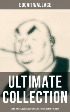 EDGAR WALLACE Ultimate Collection: Crime Novels, Detective Stories, Historical Works, True Crime Accounts, Poetry & Memoirs (Complete Edition) (eBook, ePUB)