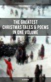 The Greatest Christmas Tales & Poems in One Volume (Illustrated) (eBook, ePUB)