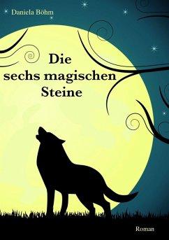 Die sechs magischen Steine (eBook, ePUB) - Böhm, Daniela