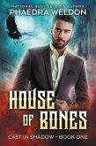 House Of Bones (Cast In Shadow, #1) (eBook, ePUB)