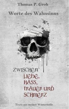 Zwischen Liebe, Hass, Trauer und Schmerz - Groh, Thomas P.