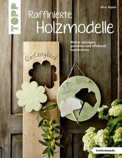 Raffinierte Holzmodelle (kreativ.kompakt) - Rögele, Alice