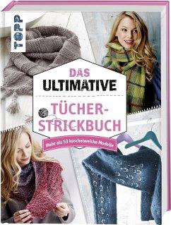 Das ultimative Tücher-Strickbuch - frechverlag