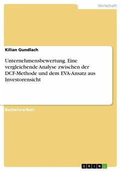 Unternehmensbewertung. Eine vergleichende Analyse zwischen der DCF-Methode und dem EVA-Ansatz aus Investorensicht
