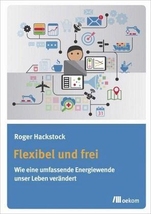 Flexibel und frei - Hackstock, Roger