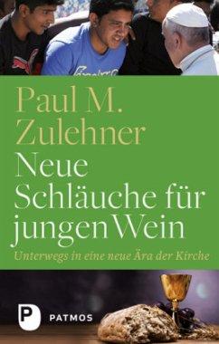 Neue Schläuche für jungen Wein - Zulehner, Paul Michael