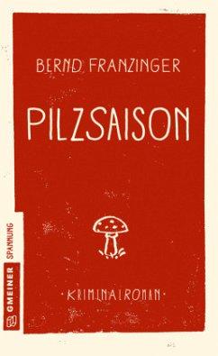 Pilzsaison - Franzinger, Bernd
