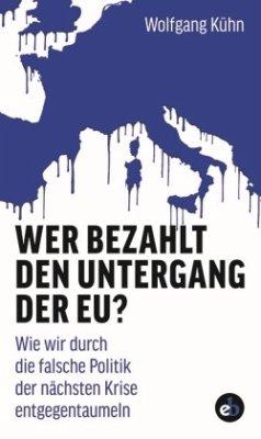 Wer bezahlt den Untergang der EU? - Kühn, Wolfgang