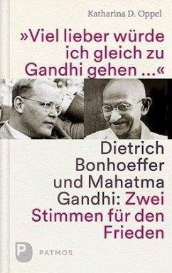 Viel lieber würd ich gleich zu Gandhi gehen - Oppel, Katharina D.