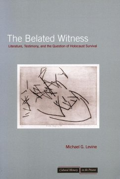 The Belated Witness: Literature, Testimony, and the Question of Holocaust Survival - Levine, Michael G.