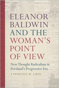 Eleanor Baldwin and the Woman's Point of View: New Thought Radicalism in Portland's Progressive Era - Lipin, Lawrence M.