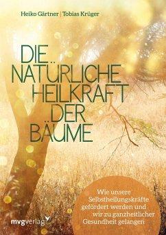 Die natürliche Heilkraft der Bäume - Gärtner, Heiko; Krüger, Tobias