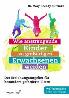 Wie anstrengende Kinder zu großartigen Erwachsenen werden - Sheedy Kurcinka, Mary