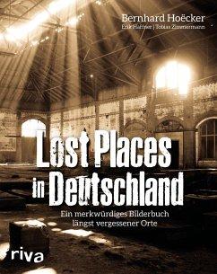 Lost Places in Deutschland - Hoëcker, Bernhard; Haffner, Erik; Zimmermann, Tobias
