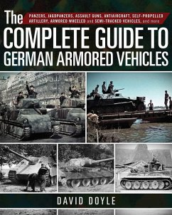 The Complete Guide to German Armored Vehicles: Panzers, Jagdpanzers, Assault Guns, Antiaircraft, Self-Propelled Artillery, Armored Wheeled and Semi-Tr - Doyle, David