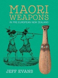 Maori Weapons: In Pre-European New Zealand - Evans, Jeff