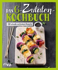Das 6-Zutaten-Kochbuch - riva Verlag