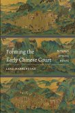 Forming the Early Chinese Court: Rituals, Spaces, Roles