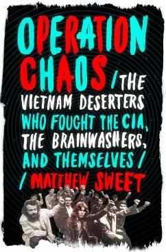 Operation Chaos: The Vietnam Deserters Who Fought the Cia, the Brainwashers, and Themselves - SWEET, MATTHEW