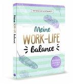Meine Work-Life-Balance - 100 Wege zur Achtsamkeit