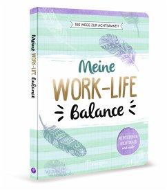 Meine Work-Life-Balance - 100 Wege zur Achtsamkeit - Warkus, Iris