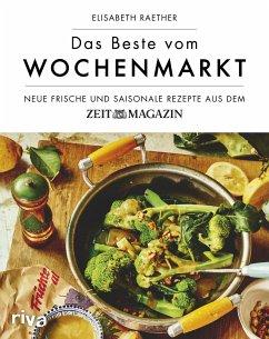 Das Beste vom Wochenmarkt - Raether, Elisabeth