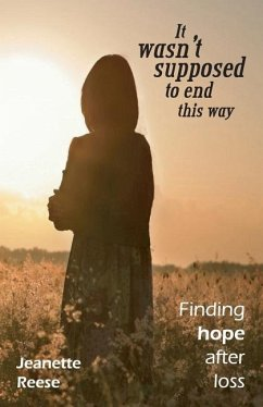 It wasn't supposed to end this way: Finding hope after loss - Reese, Jeanette M.