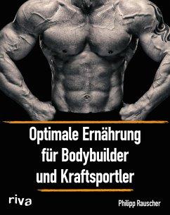 Optimale Ernährung für Bodybuilder und Kraftsportler - Rauscher, Philipp