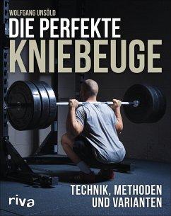 Die perfekte Kniebeuge - Unsöld, Wolfgang