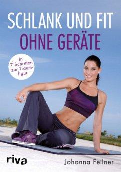 Schlank und fit ohne Geräte - Fellner, Johanna