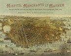 Misfits, Merchants & Mayhem: Tales from San Francisco's Historic Waterfront, 1849a 1934