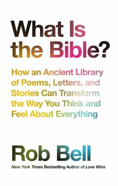 What is the Bible?: How an Ancient Library of Poems, Letters and Stories Can Transform the Way You Think and Feel About Everything (eBook, ePUB) - Bell, Rob