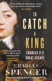 To Catch A King: Charles II's Great Escape (eBook, ePUB)