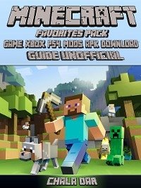 Minecraft Favorites Pack Game, Xbox, PS4, Mods, Apk, Download Unofficial Game Guide (eBook, ePUB) - Dar, Chala