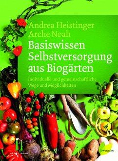 Basiswissen Selbstversorgung aus Biogärten - Heistinger, Andrea; Arche Noah
